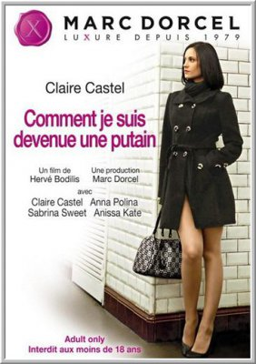 Клер Кастель: Как Я Стала Шлюхой / Claire Castel: Becoming A Whore / Claire Castel: Comment Je Suis Devenue Une Putain (2012)